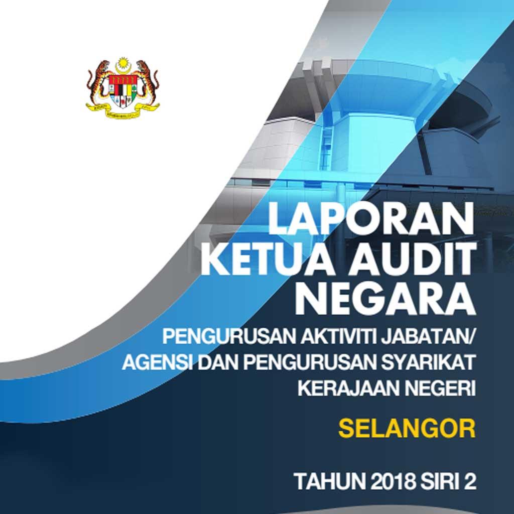 Laporan Ketua Audit Negara (LKAN) Negeri Selangor Siri 2 Tahun 2018